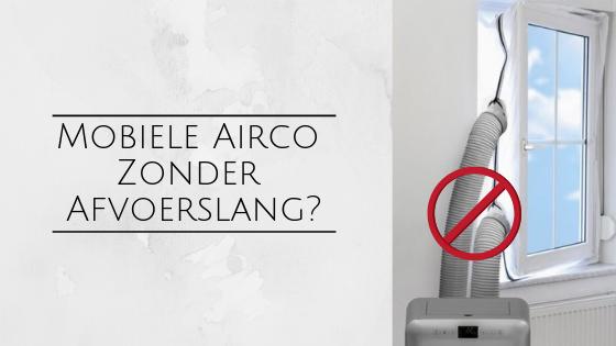 mobiele airco zonder afvoerslang, is het rendabel?